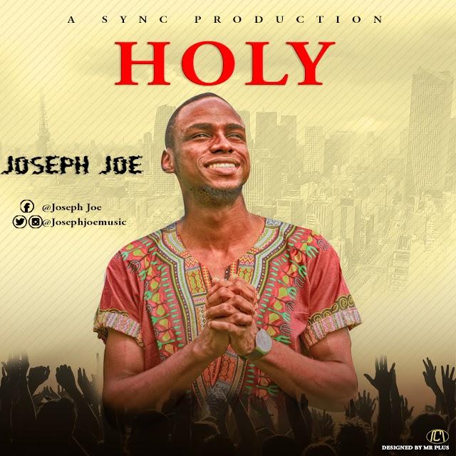 [NEW MUSIC] Mp3:  Holy - Joseph joe