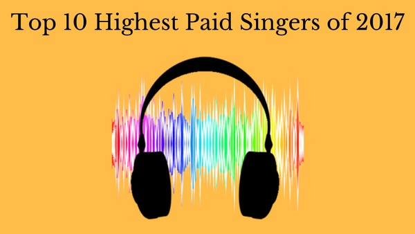 top 10 highest paid singer 2017