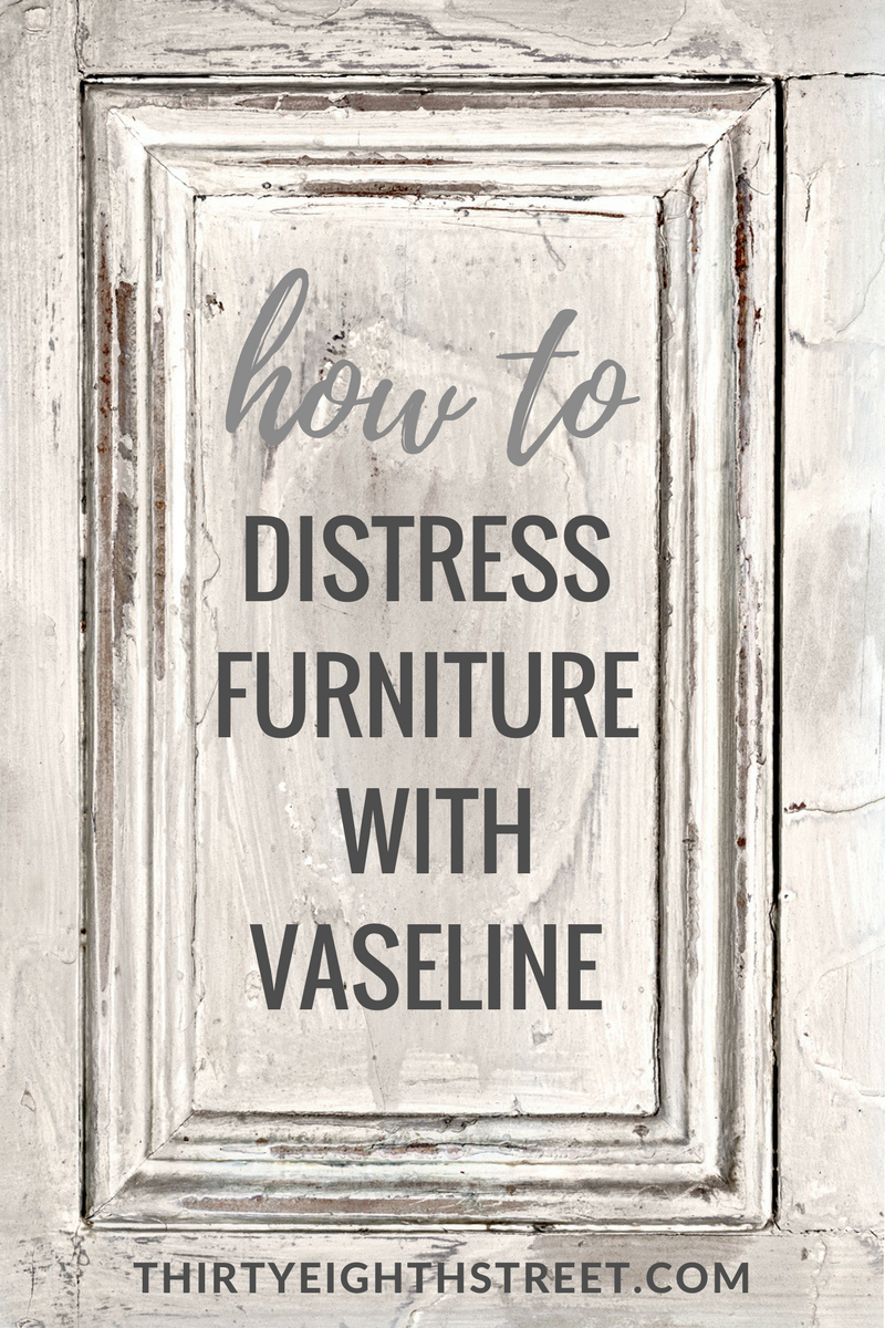 how to paint and distress furniture, distressing furniture with vaseline, how to distress furniture, painting and distressing furniture