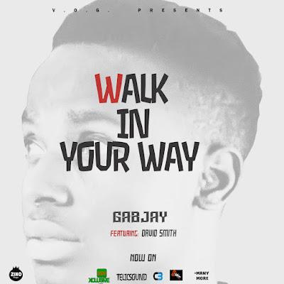 [Music] Gabjay ft David smith - Walk in Your way