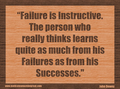 "Quotes About Success And Failure How To Fail Your Way To Success: ""Failure is instructive. The person who really thinks learns quite as much from his failures as from his successes."" - John Dewey"