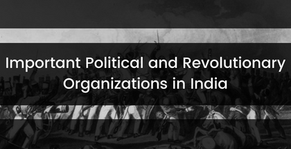 Important Political and Revolutionary Organizations in India