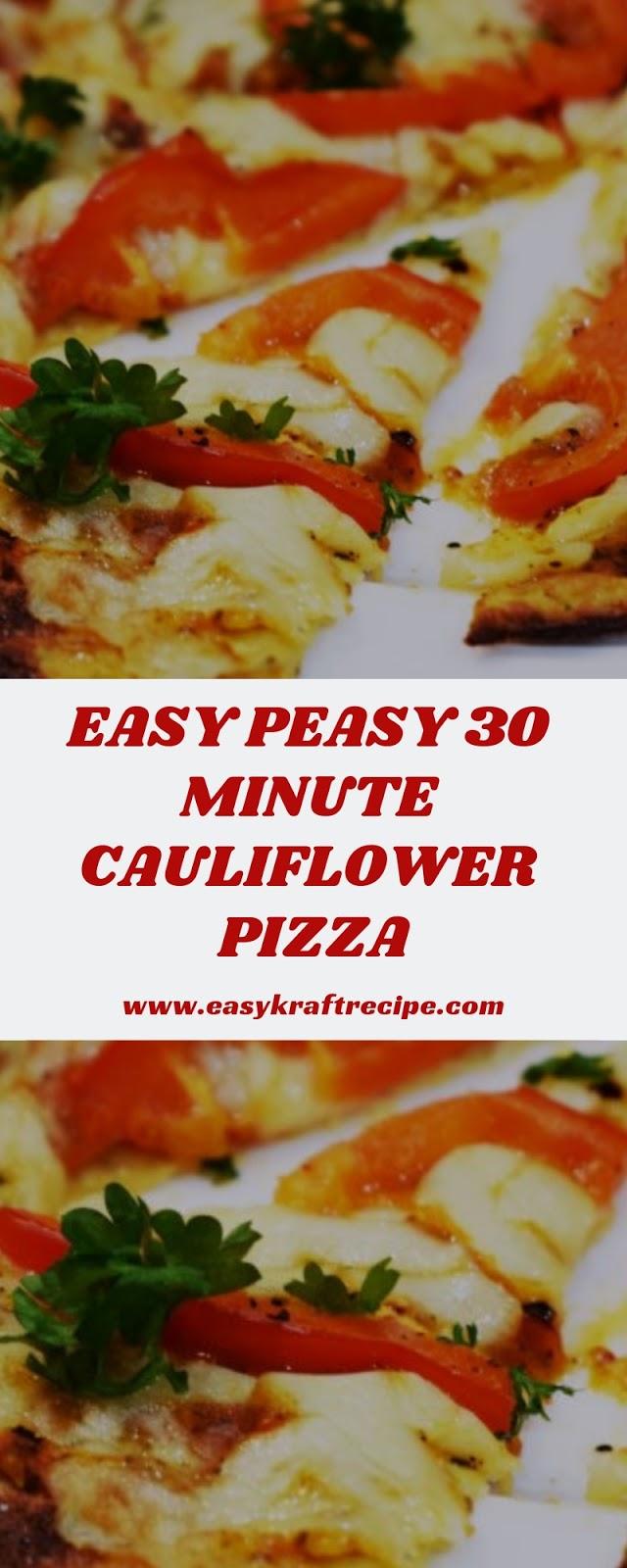 EASY PEASY 30 MINUTE CAULIFLOWER PIZZA