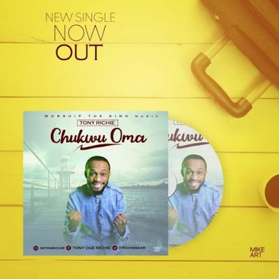 [Music + Lyrics] Chukwu Oma – Tony Richie