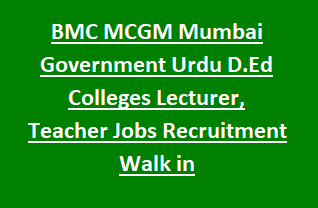 BMC MCGM Mumbai Government Urdu D.Ed Colleges Lecturer, Teacher Jobs Recruitment Notification 2018 Walk in Interview