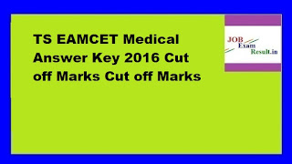 TS EAMCET Medical Answer Key 2016 Cut off Marks Cut off Marks