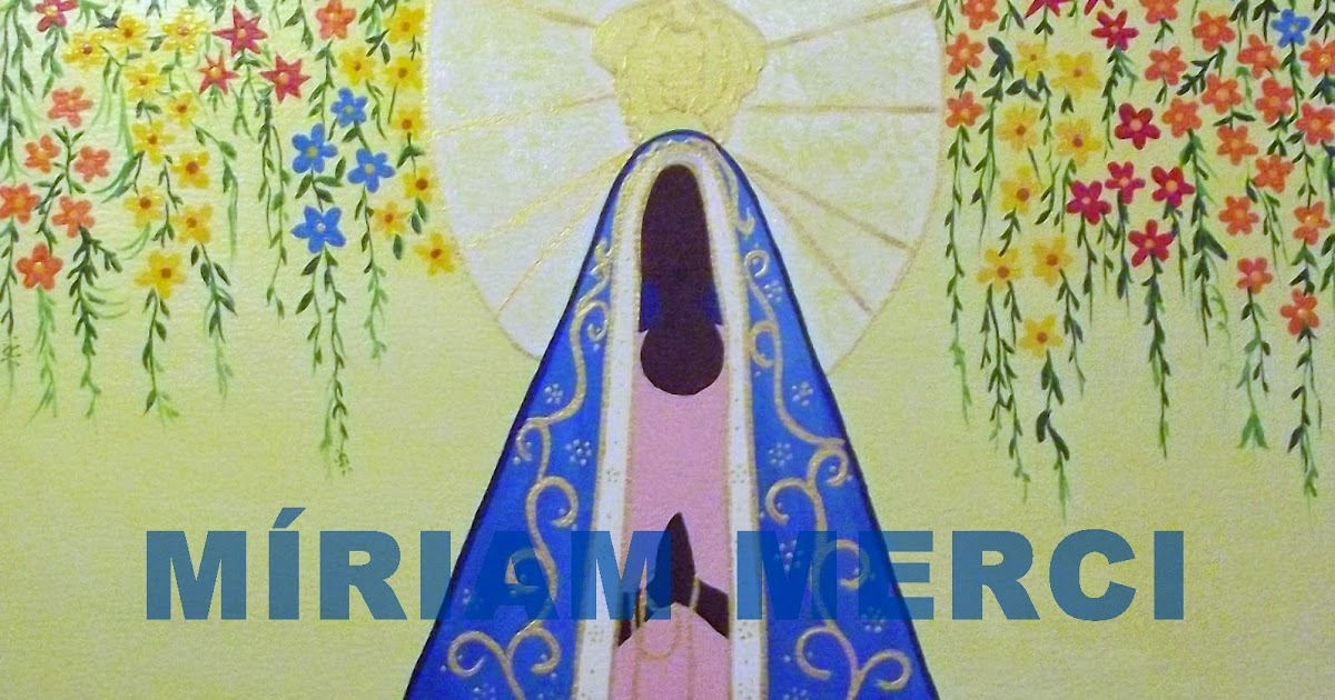 Querida Padroeira Do Brasil Abenç Frases Nossa Senhora: Minha Arte, Minha Vida.: NOSSA SENHORA APARECIDA-PADROEIRA