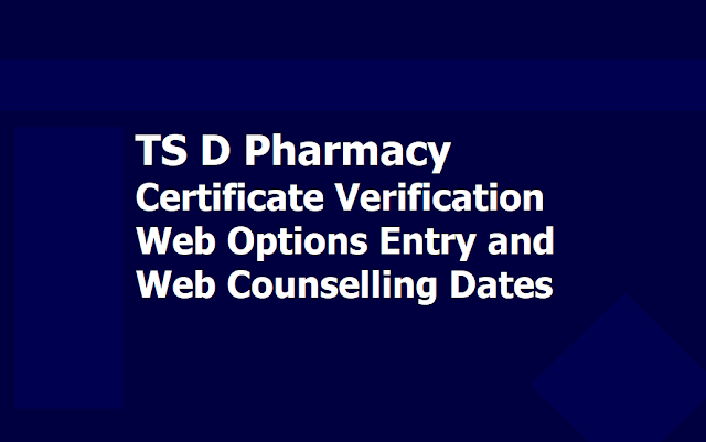 TS D Pharmacy Certificate verification, Web options Entry, Web Counselling dates 2019