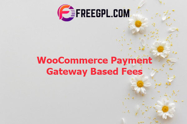 WooCommerce Payment Gateway Based Fees Nulled Download Free