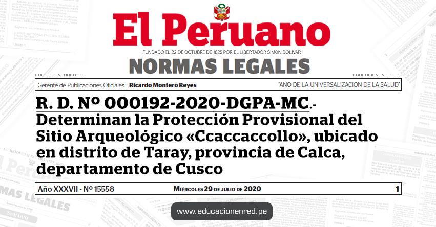 R. D. Nº 000192-2020-DGPA-MC.- Determinan la Protección Provisional del Sitio Arqueológico «Ccaccaccollo», ubicado en distrito de Taray, provincia de Calca, departamento de Cusco
