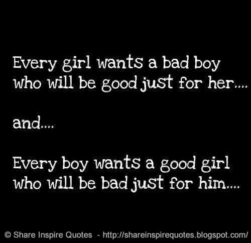 Good Girl Bad Boy Quotes: Every Girl Wants A BAD BOY Who Will Be Good Just For Her