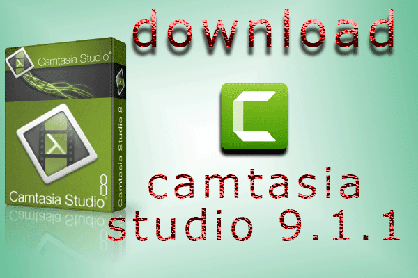 download and insttall camtasia studio 9.1.1 with Registration Key