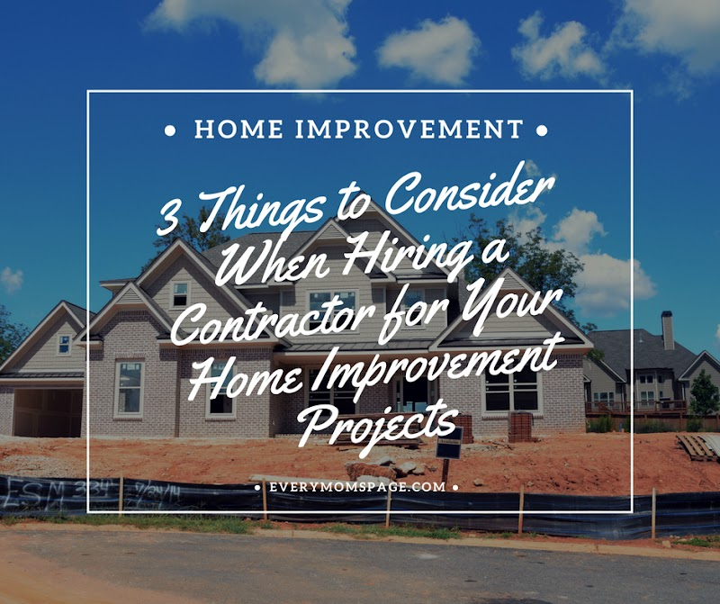 3 Things to Consider When Hiring a Contractor for Your Home Improvement Projects