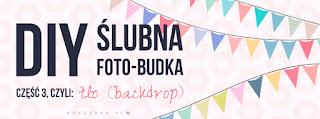 DIY ślubna foto-budka - część 3, czyli tło (backdrop)