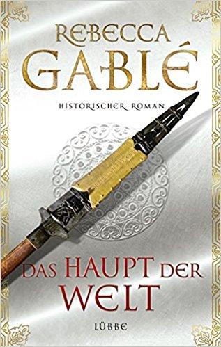 Roland's Bücher Blog: Rebecca Gablé - Das Haupt der Welt