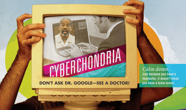 Cyberchondria Don't Ask Dr. Google - See a Doctor