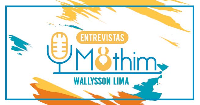 Entrevista Mothim: Wallysson Lima do Couto