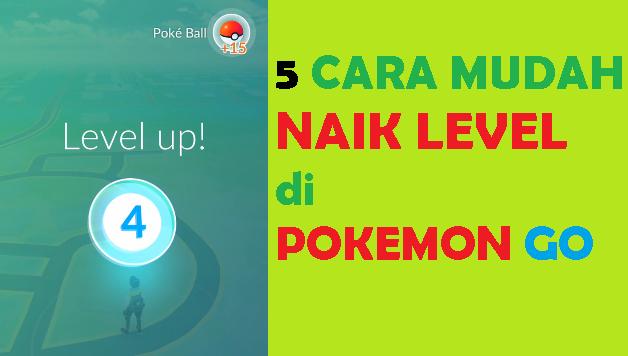 Cara Mudah Naik Level Pokemon Go