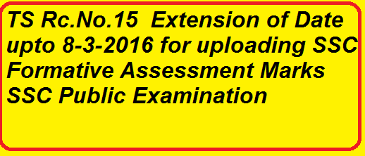 TS Rc.NO.15 SSC Public Examination- Extension of Date for uploading of FA marks |Telangana State-Office of the Government Examinations| date extended for uploading SSC Formative Asssessment marks/2016/03/ts-rcno15-ssc-public-examination-extensiom-of-date-for-uploading-of-FA-marks.html