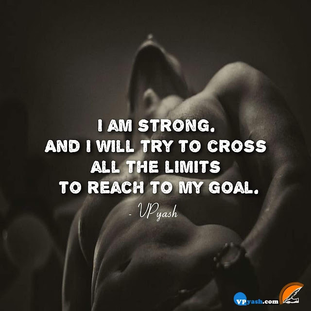 Be strong enough to cross all the limits to reach your goals