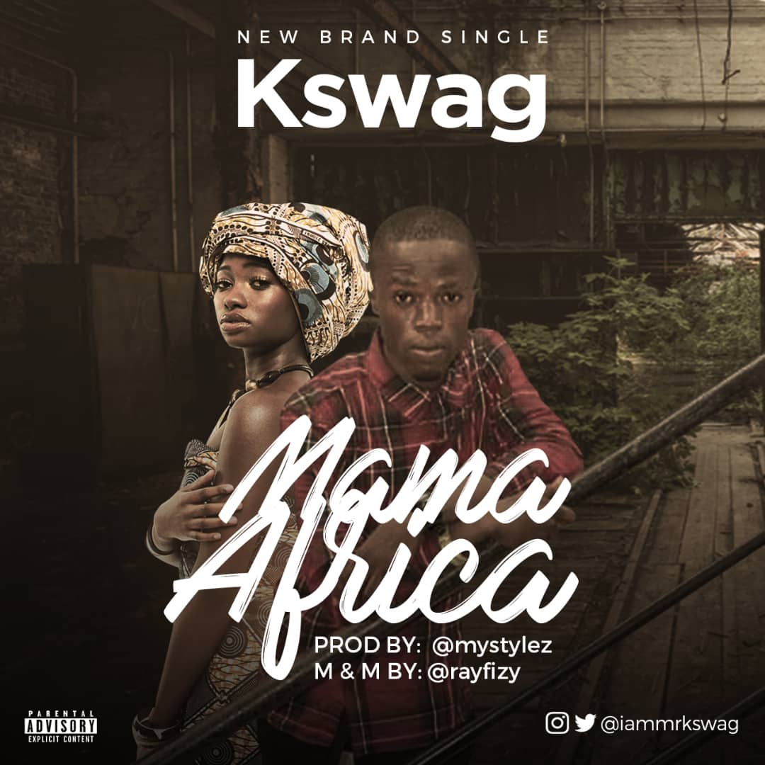 DOWNLOAD MP3: Kswag – Mama Africa (Prod  Mystylez) - Welcome