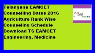 Telangana EAMCET Counselling Dates 2016 Agriculture Rank Wise Counseling Schedule Download TS EAMCET Engineering, Medicine