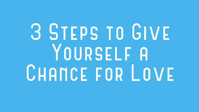 3 Steps to Give Yourself a Chance for Love