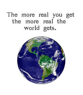 The more real you get the more real the world gets