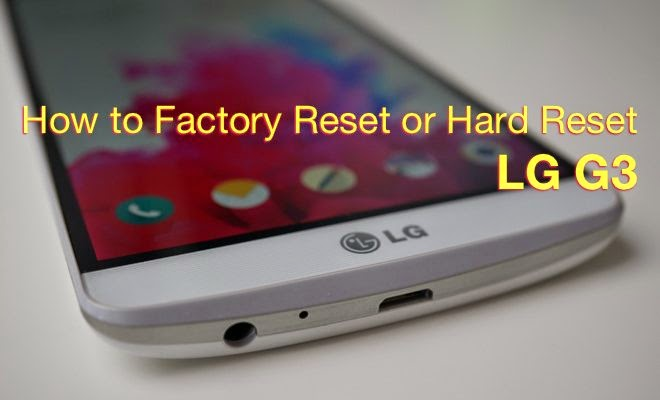 Resetting Process with LG G3 Android 4.4 Mobile
