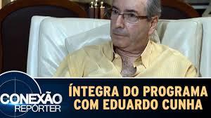 Veja entrevista de Eduardo Cunha ao Conexão Repórter