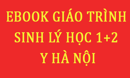 EBOOK GIÁO TRÌNH SINH LÝ HỌC 1+2 Y HÀ NỘI