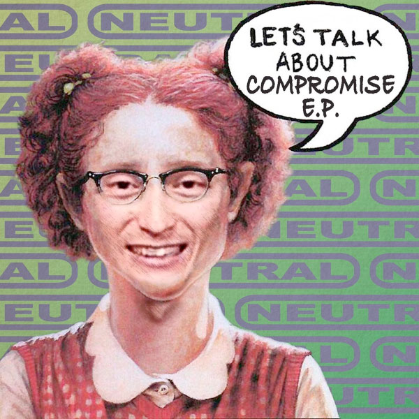 "Neutral stream new EP ""Let's Talk About Compromise"""