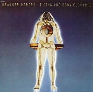 Weather Report - I sing the body electric (1972)