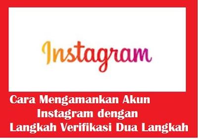 Saat ini penggunaan akun instagram sudah menjadi media sosial yang sangat banyaj digunaka Cara Mengamankan Akun Instagram dengan Langkah Verifikasi Dua Langkah