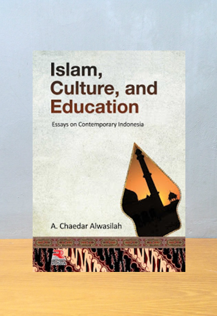 ISLAM CULTURE AND EDUCATION ESSAYS ON CONTEMPORARY, A. Chaedar Alwasilah