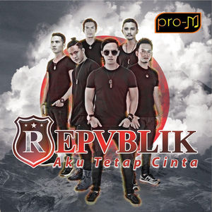 Download Full Album Repvblik - Aku Tetap Cinta (2016)