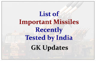 List of Important Missiles Recently Tested by India and its Detailed Features- GK Updates