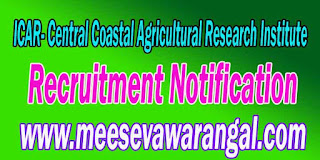 ICAR (Central Coastal Agricultural Research Institute) Recruitment Notification 2016