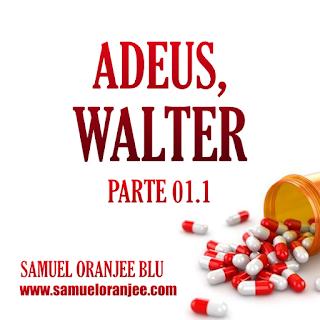 Adeus Walter Parte 1.1 Samuel Oranjee Blu