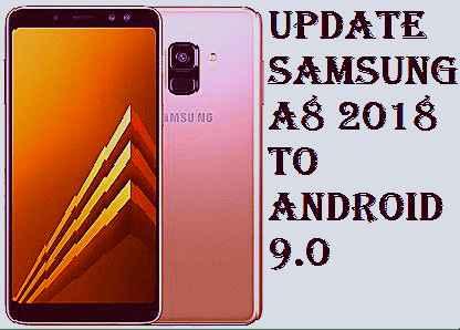 تفليش ،تحديث ،جهاز، سامسونغ ،Firmware، Update، Samsung،A8، 2018، to، Android، 9.0
