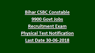 Bihar CSBC Constable 9900 Govt Jobs Recruitment Exam Physical Test Notification Last Date 30-06-2018