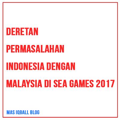 Deretan Permasalahan Indonesia Dengan Malaysia Di SEA GAMES 2017