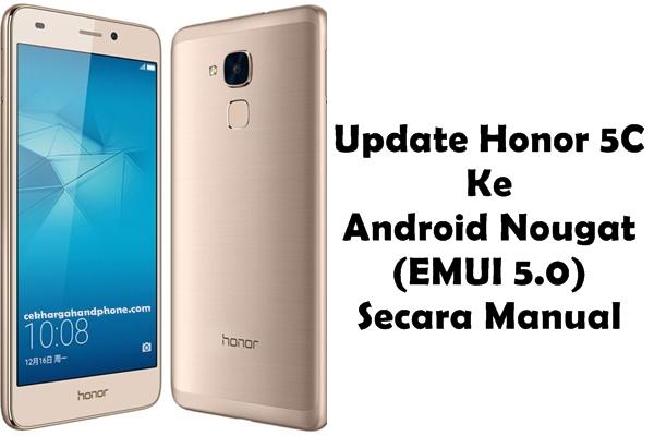 Update Honor 5C Ke Android Nougat (EMUI 5.0) Secara Manual