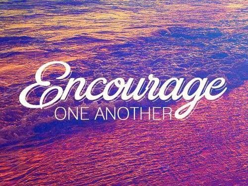 Inspirational Picture Quotes...: Encourage One Another