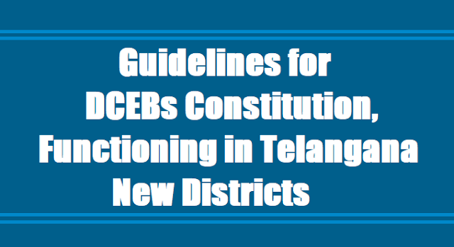 Guidelines for DCEBs Constitution, Functioning in Telangana New Districts 2017