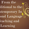 From the Traditional to the Contemporary in Second Language Teaching and Learning