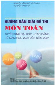 Hướng Dẫn Giải Đề Thi Môn Toán Tuyển Sinh ĐHCĐ Từ Năm 2002 Đến 2007 - Nguyễn Văn Nho