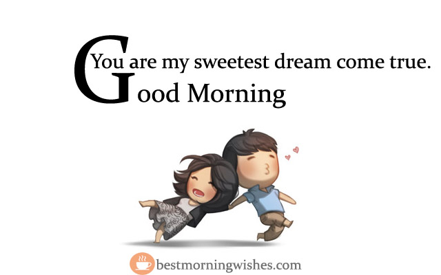 You are my sweetest dream come true. Good Morning.