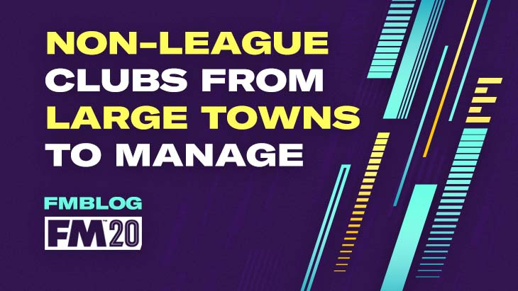 5 Non-League Clubs From Large Towns to Manage in FM20