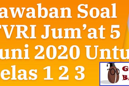 Jawaban Soal TVRI Jum'at 5 Juni 2020 Untuk kelas 1 2 3 SD